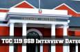 TGC 119 SSB Interview Dates