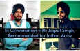 In Conversation with Jaspal Singh, Recommended for Indian Army