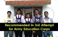 Recommended In 3rd Attempt for Army Education Corps