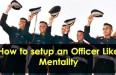 How-to-setup-an-Officer-Like-Mentality
