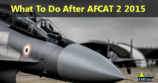 What To Do After AFCAT 2 2015