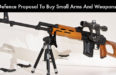 Defence Proposal To Buy Small Arms And Weapons