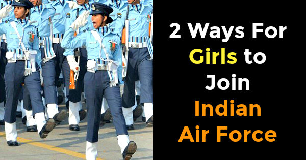 3 Ways For Girls to Join Indian Air Force: Women Entries 2018