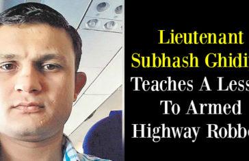 Meet Lieutenant Subhash Ghidiyal Teaches A Lesson To Armed Highway Robbers