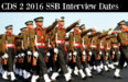 CDS 2 2016 SSB Interview Dates