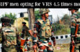 CRPF men opting for VRS 4.5 times more