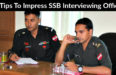 18 Tips To Impress SSB Interviewing Officer