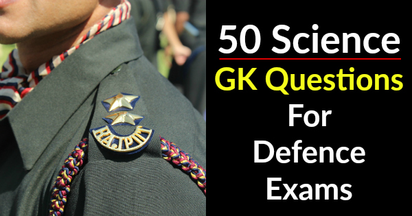 50 Science GK Questions For AFCAT, CDS, NDA, T A  Exam