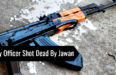 Army Officer Shot Dead By Jawan