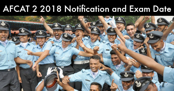 AFCAT 2 2018 Notification and Exam Date