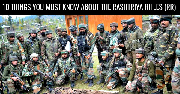 10 THINGS YOU MUST KNOW ABOUT THE RASHTRIYA RIFLES (RR)