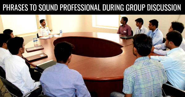PHRASES TO SOUND PROFESSIONAL DURING GROUP DISCUSSION