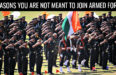 9 REASONS YOU ARE NOT MEANT TO JOIN ARMED FORCES