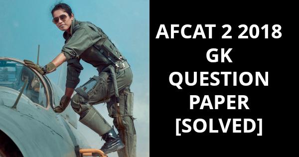 AFCAT 2 2018 GK QUESTION PAPER [SOLVED]