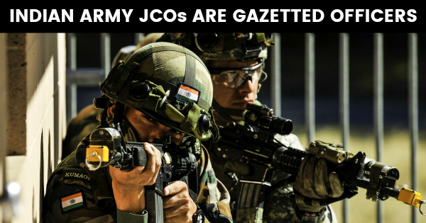 INDIAN ARMY JCOs ARE GAZETTED OFFICERS