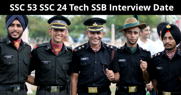 SSC 53 SSC 24 Tech SSB Interview Date