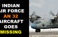 INDIAN AIR FORCE AN 32 AIRCRAFT GOES MISSING