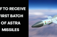 Indian Air Force To Receive The First Batch Of ASTRA BVR-AAR Missile